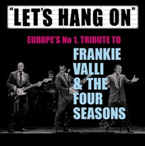 Let's Hang On - Tribute to Frankie Valli and The Four Seasons