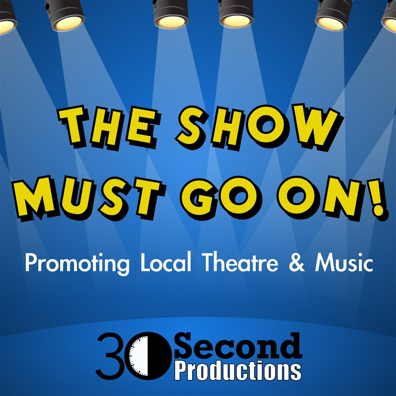 The Show Must Go On! presented by 30Second Productions