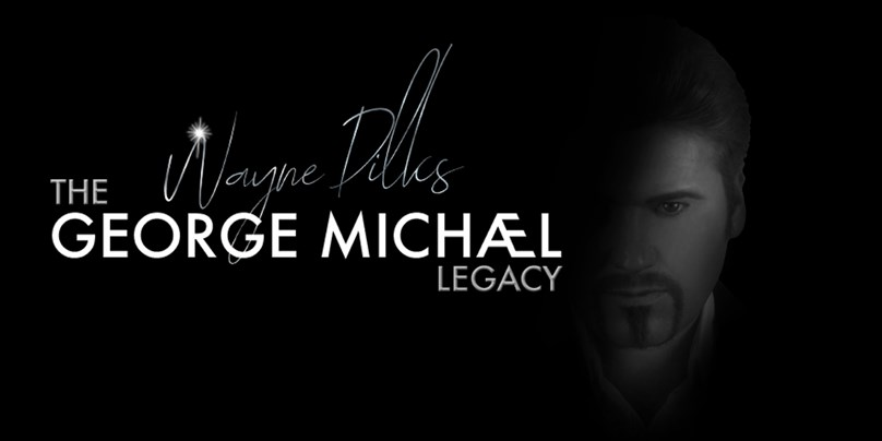 The George Michael Legacy featuring Wayne Dilks