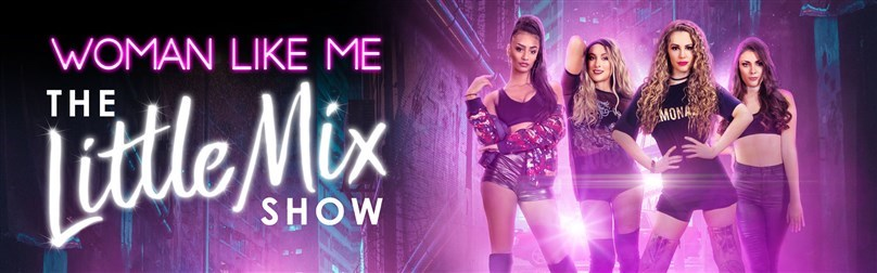RESCHEDULED: Woman Like Me - The Little Mix Show