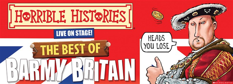 Rescheduled Date: Horrible Histories: The Best Of Barmy Britain