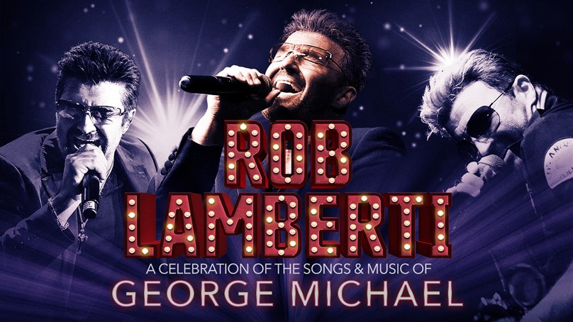 Rob Lamberti: A Celebration of the Songs and Music of George Michael