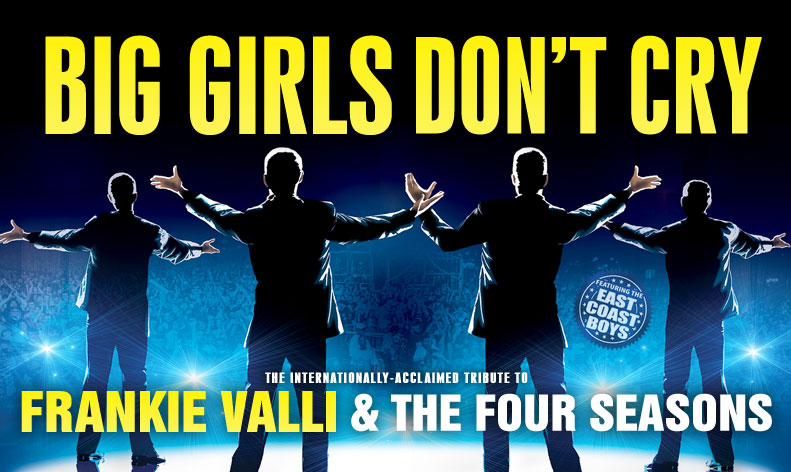 Rescheduled Date: Big Girls Don't Cry - Celebrating the Music of Frankie Valli & the Four Seasons