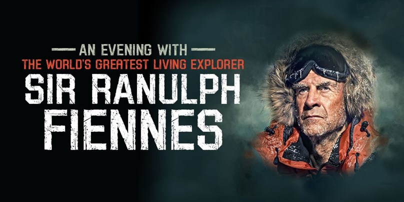 Rescheduled Date: Sir Ranulph Fiennes: Living Dangerously